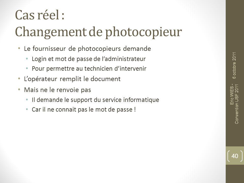 Cas réel : Changement de photocopieur Le fournisseur de photocopieurs demande Login et mot de passe de ladministrateur Pour permettre au technicien di