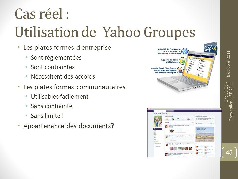 Cas réel : Utilisation de Yahoo Groupes Les plates formes dentreprise Sont réglementées Sont contraintes Nécessitent des accords Les plates formes com