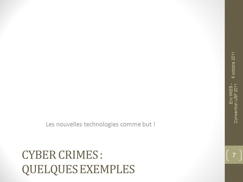 CYBER CRIMES : QUELQUES EXEMPLES Les nouvelles technologies comme but ! 7 6 octobre 2011 Eric WIES - Convention USF 2011
