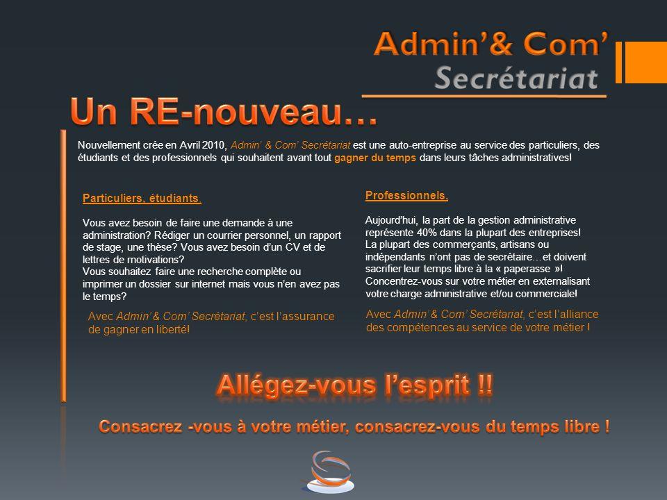 Nouvellement crée en Avril 2010, Admin & Com Secrétariat est une auto-entreprise au service des particuliers, des étudiants et des professionnels qui