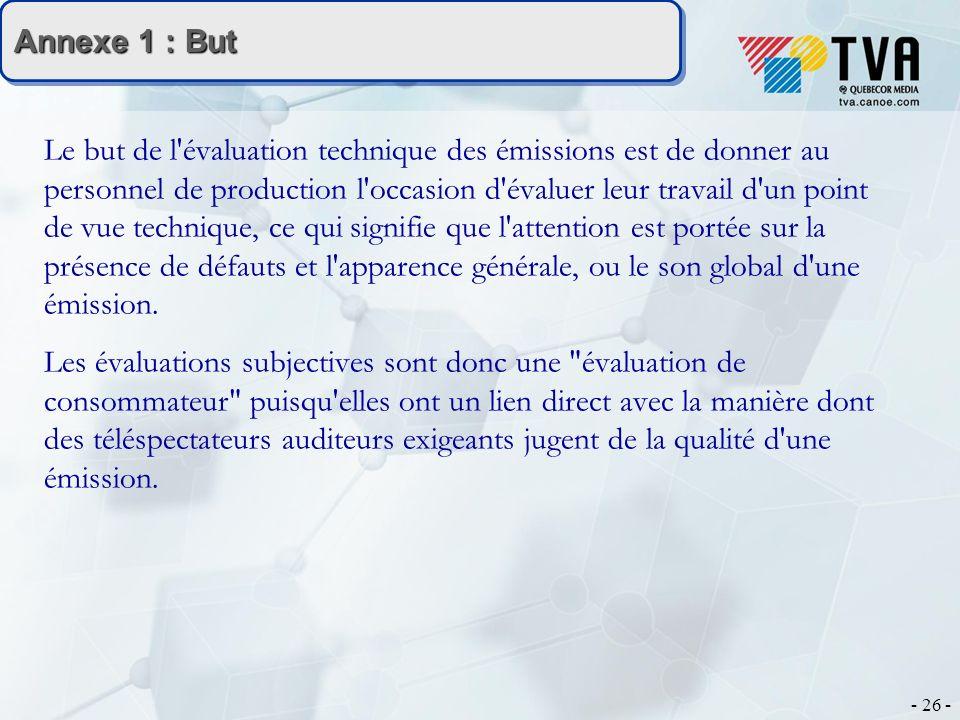 - 26 - Annexe 1 : But Le but de l'évaluation technique des émissions est de donner au personnel de production l'occasion d'évaluer leur travail d'un p