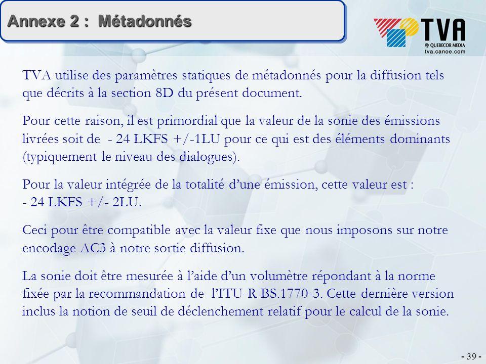 - 39 - Annexe 2 : Métadonnés TVA utilise des paramètres statiques de métadonnés pour la diffusion tels que décrits à la section 8D du présent document.
