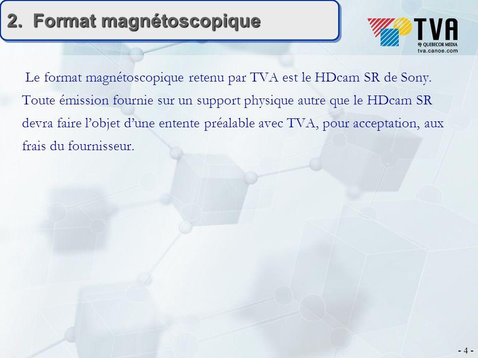- 4 - 2. Format magnétoscopique Le format magnétoscopique retenu par TVA est le HDcam SR de Sony. Toute émission fournie sur un support physique autre