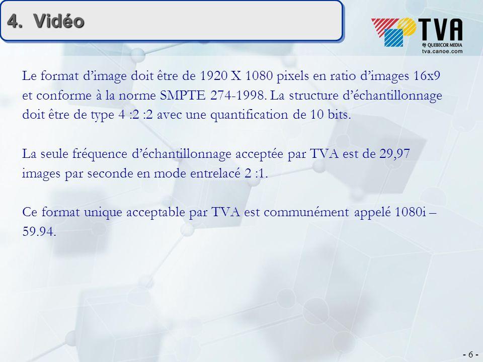- 6 - 4. Vidéo Le format dimage doit être de 1920 X 1080 pixels en ratio dimages 16x9 et conforme à la norme SMPTE 274-1998. La structure déchantillon