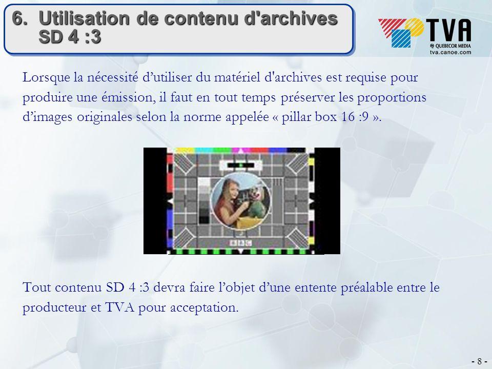 - 8 - 6. Utilisation de contenu d'archives SD 4 :3 Lorsque la nécessité dutiliser du matériel d'archives est requise pour produire une émission, il fa