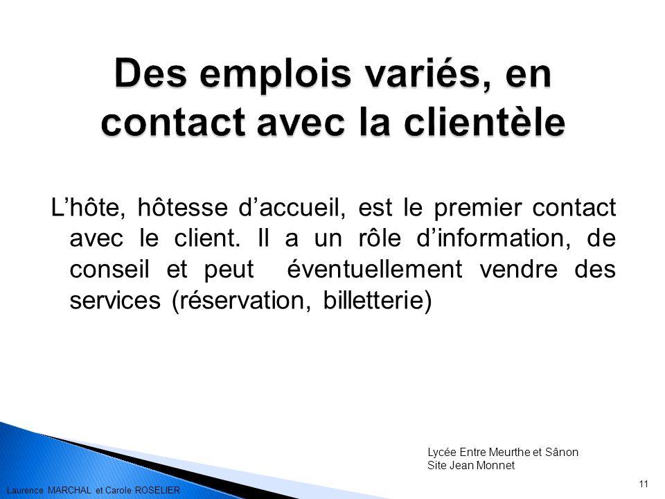 Lhôte, hôtesse daccueil, est le premier contact avec le client. Il a un rôle dinformation, de conseil et peut éventuellement vendre des services (rése