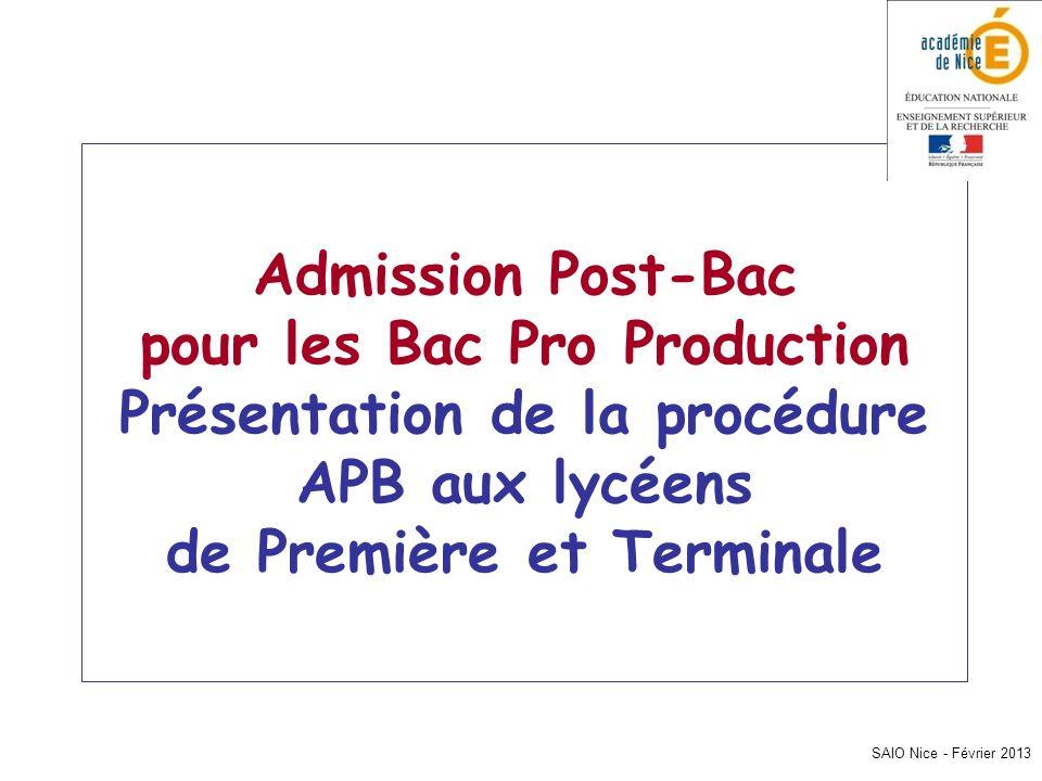 SAIO Nice - Février 2013 Admission Post-Bac pour les Bac Pro Production Présentation de la procédure APB aux lycéens de Première et Terminale