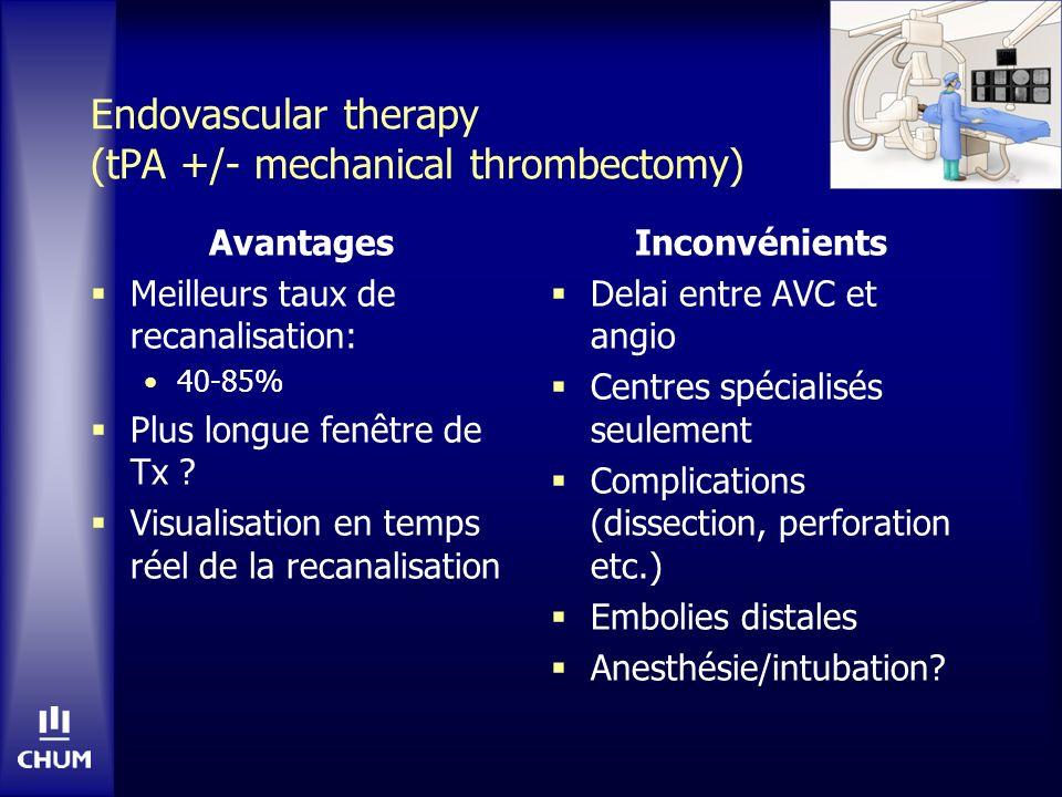 Endovascular therapy (tPA +/- mechanical thrombectomy) Avantages Meilleurs taux de recanalisation: 40-85% Plus longue fenêtre de Tx ? Visualisation en