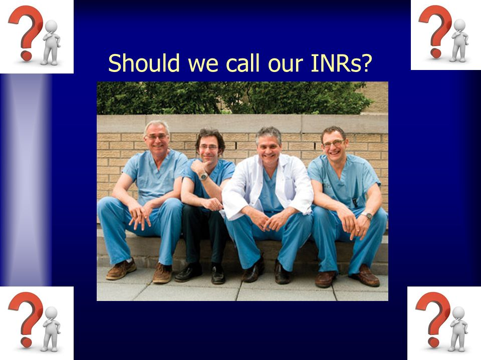 Should we call our INRs?