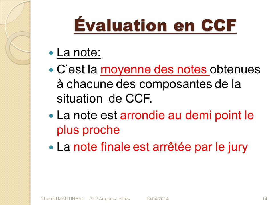 Évaluation en CCF La note: Cest la moyenne des notes obtenues à chacune des composantes de la situation de CCF. La note est arrondie au demi point le