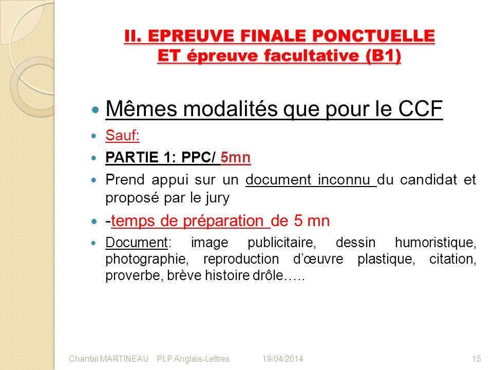 II. EPREUVE FINALE PONCTUELLE ET épreuve facultative (B1) Mêmes modalités que pour le CCF Sauf: PARTIE 1: PPC/ 5mn Prend appui sur un document inconnu