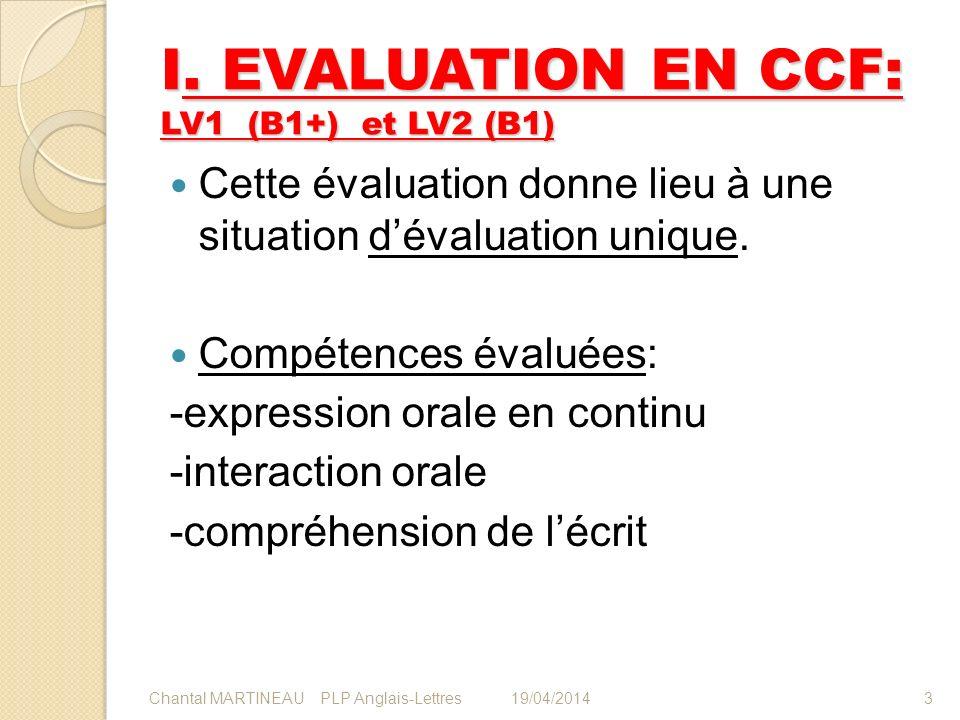 I. EVALUATION EN CCF: LV1 (B1+) et LV2 (B1) Cette évaluation donne lieu à une situation dévaluation unique. Compétences évaluées: -expression orale en