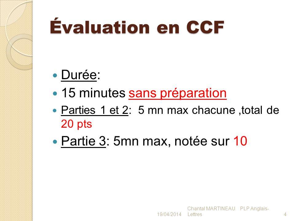 Évaluation en CCF Durée: 15 minutes sans préparation Parties 1 et 2: 5 mn max chacune,total de 20 pts Partie 3: 5mn max, notée sur 10 419/04/2014 Chan