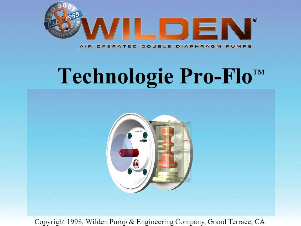 Technologie Pro-Flo Copyright 1998, Wilden Pump & Engineering Company, Grand Terrace, CA