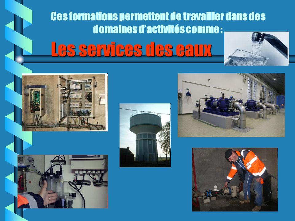Les services des eaux Ces formations permettent de travailler dans des domaines dactivités comme :