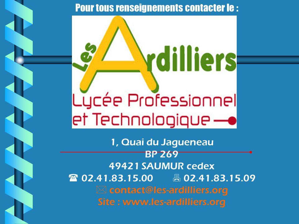 Pour tous renseignements contacter le : 1, Quai du Jagueneau BP 269 49421 SAUMUR cedex 02.41.83.15.00 02.41.83.15.09 contact@les-ardilliers.org Site :