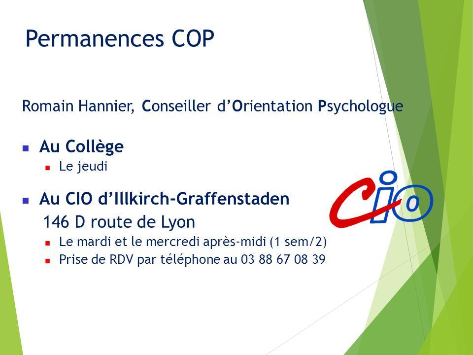 Permanences COP Romain Hannier, Conseiller dOrientation Psychologue Au Collège Le jeudi Au CIO dIllkirch-Graffenstaden 146 D route de Lyon Le mardi et