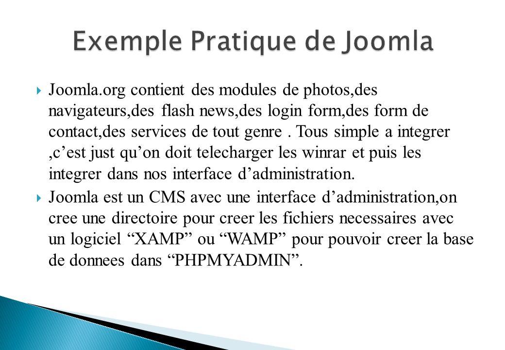 Joomla.org contient des modules de photos,des navigateurs,des flash news,des login form,des form de contact,des services de tout genre.