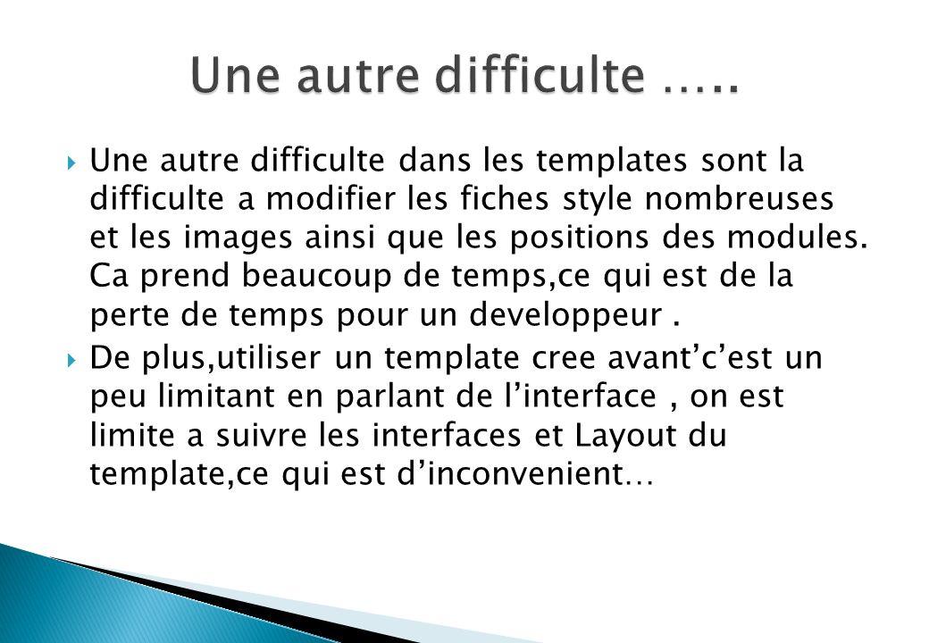 Une autre difficulte dans les templates sont la difficulte a modifier les fiches style nombreuses et les images ainsi que les positions des modules.