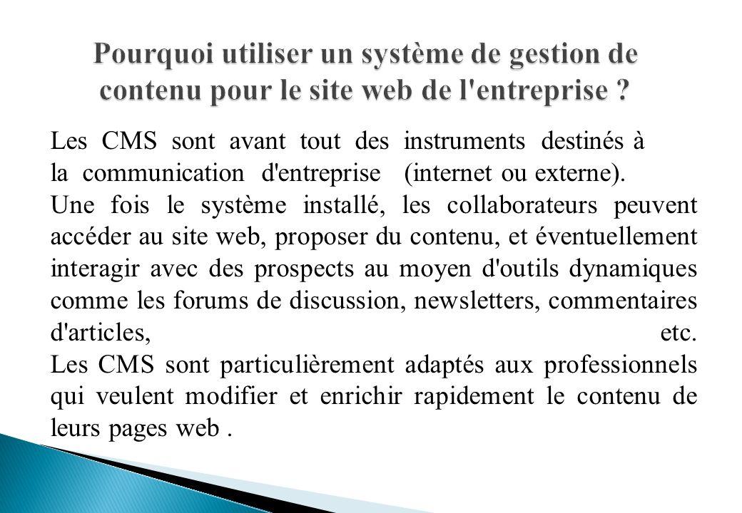 Les CMS sont avant tout des instruments destinés à la communication d entreprise (internet ou externe).