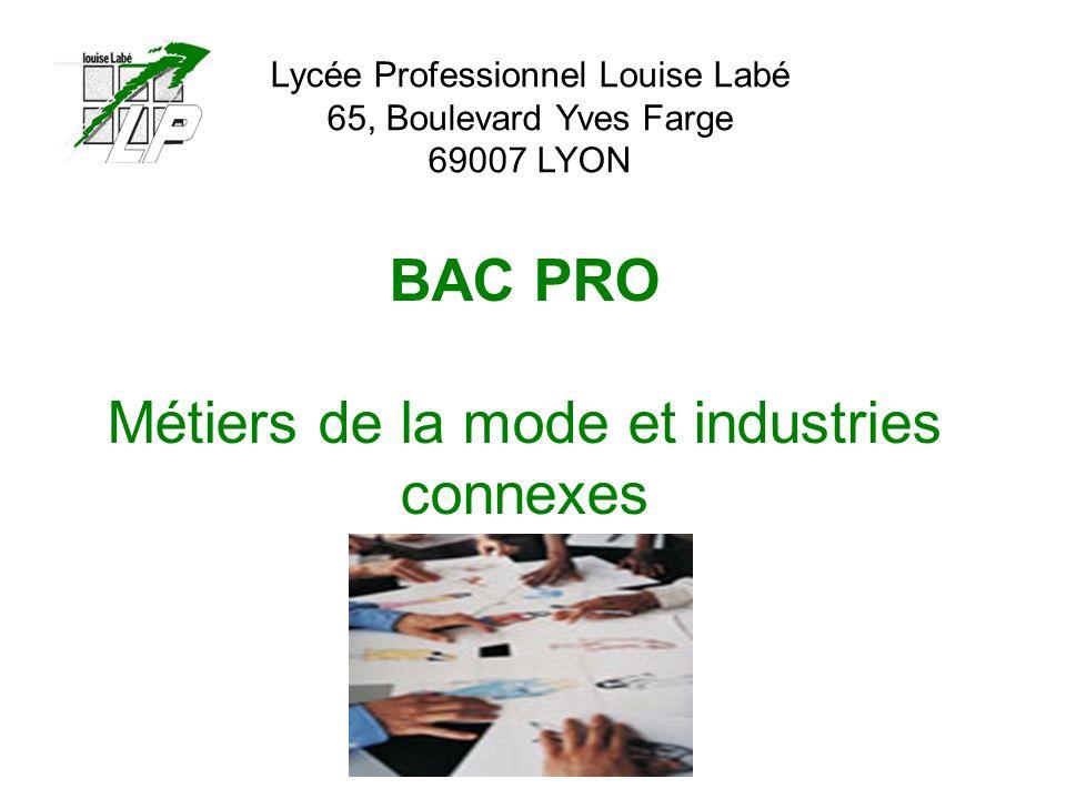 BAC PRO Métiers de la mode et industries connexes Lycée Professionnel Louise Labé 65, Boulevard Yves Farge 69007 LYON