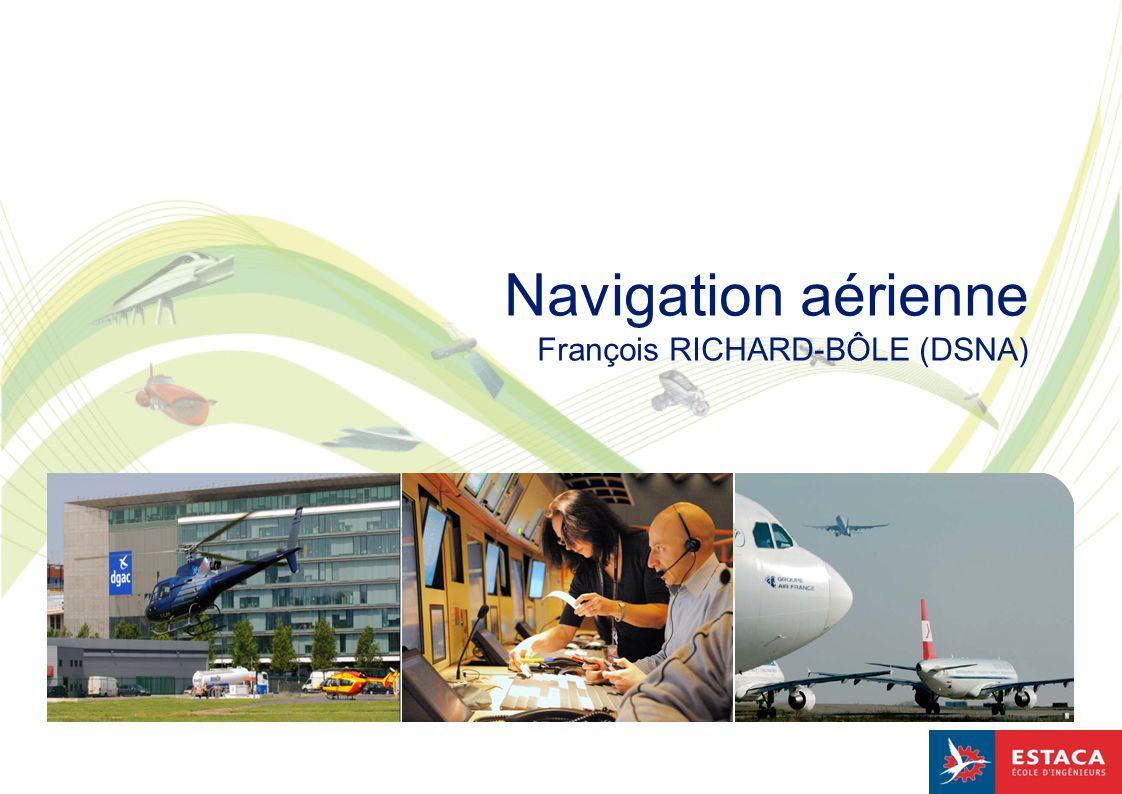 1 Navigation aérienne François RICHARD-BÔLE (DSNA)