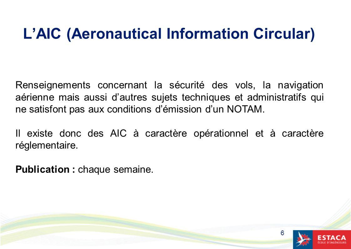 6 LAIC (Aeronautical Information Circular) Renseignements concernant la sécurité des vols, la navigation aérienne mais aussi dautres sujets techniques