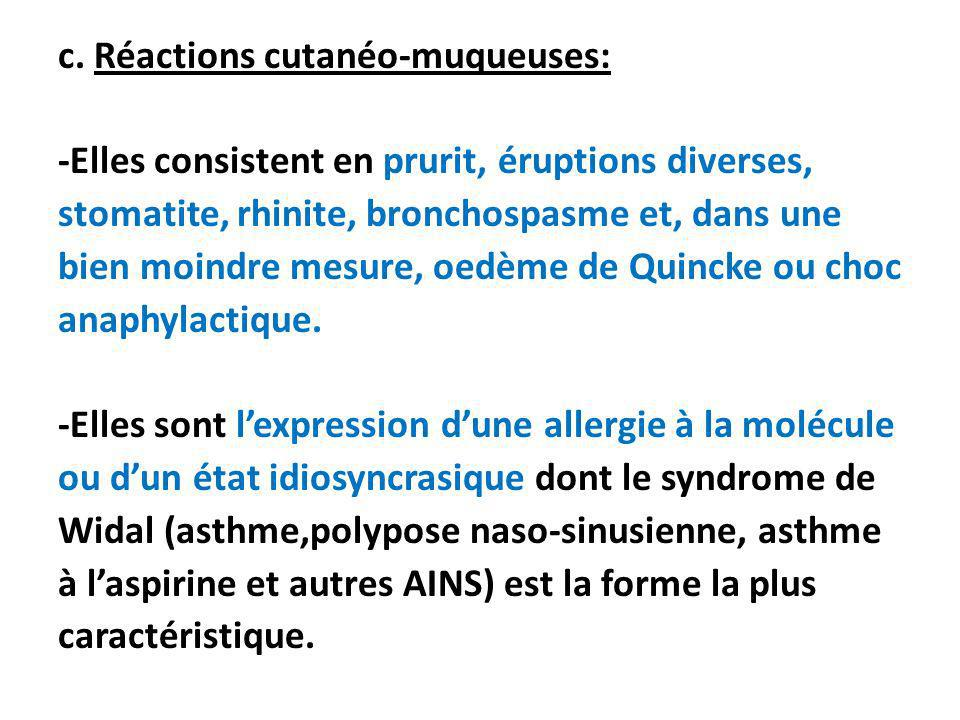 c. Réactions cutanéo-muqueuses: -Elles consistent en prurit, éruptions diverses, stomatite, rhinite, bronchospasme et, dans une bien moindre mesure, o