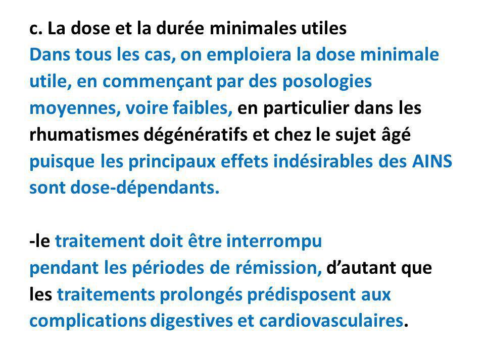c. La dose et la durée minimales utiles Dans tous les cas, on emploiera la dose minimale utile, en commençant par des posologies moyennes, voire faibl