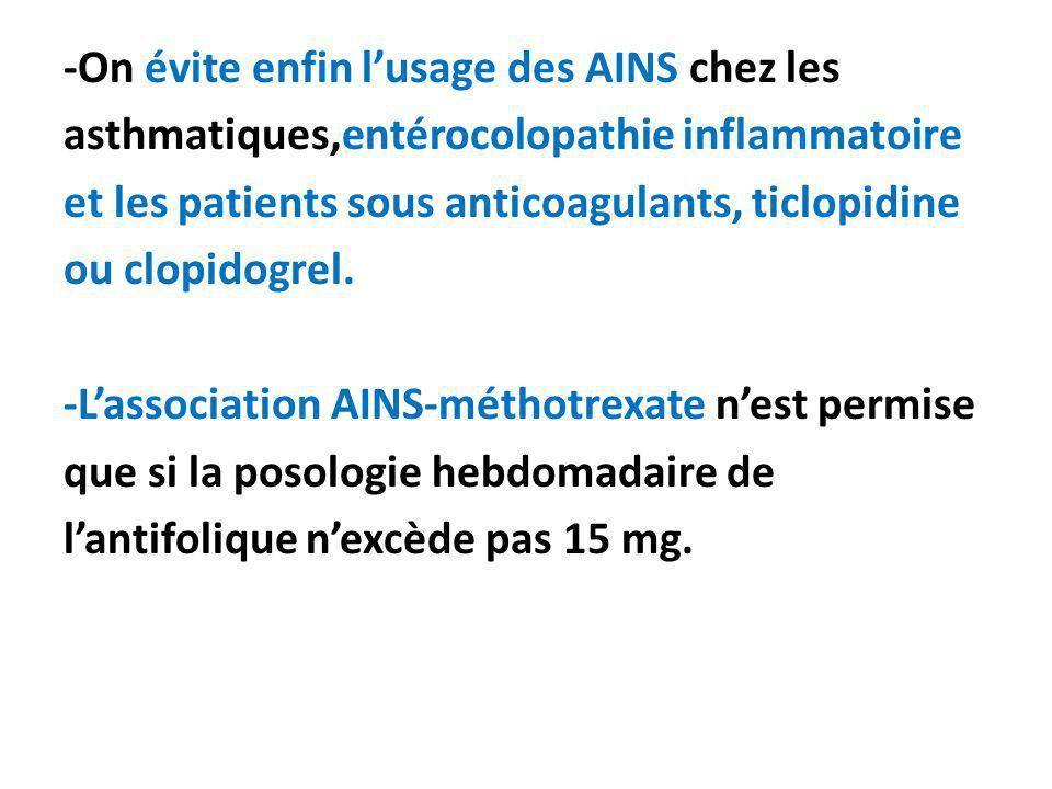 -On évite enfin lusage des AINS chez les asthmatiques,entérocolopathie inflammatoire et les patients sous anticoagulants, ticlopidine ou clopidogrel.