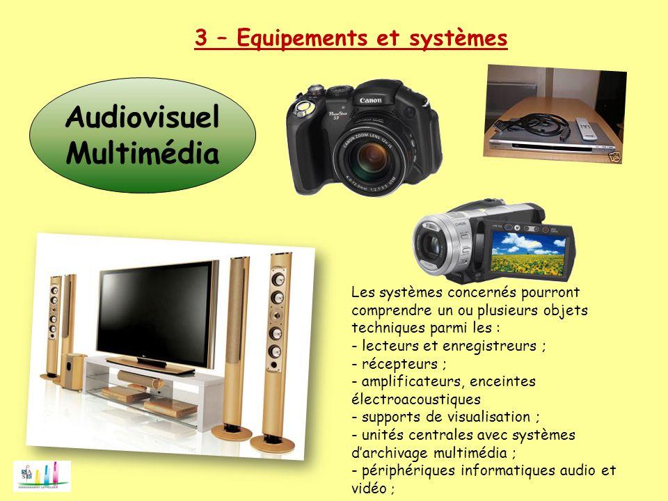 Audiovisuel Multimédia Les systèmes concernés pourront comprendre un ou plusieurs objets techniques parmi les : - lecteurs et enregistreurs ; - récept