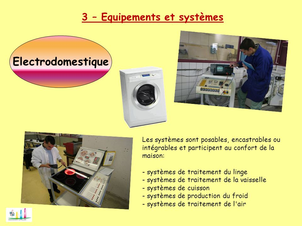 Electrodomestique Les systèmes sont posables, encastrables ou intégrables et participent au confort de la maison: - systèmes de traitement du linge -