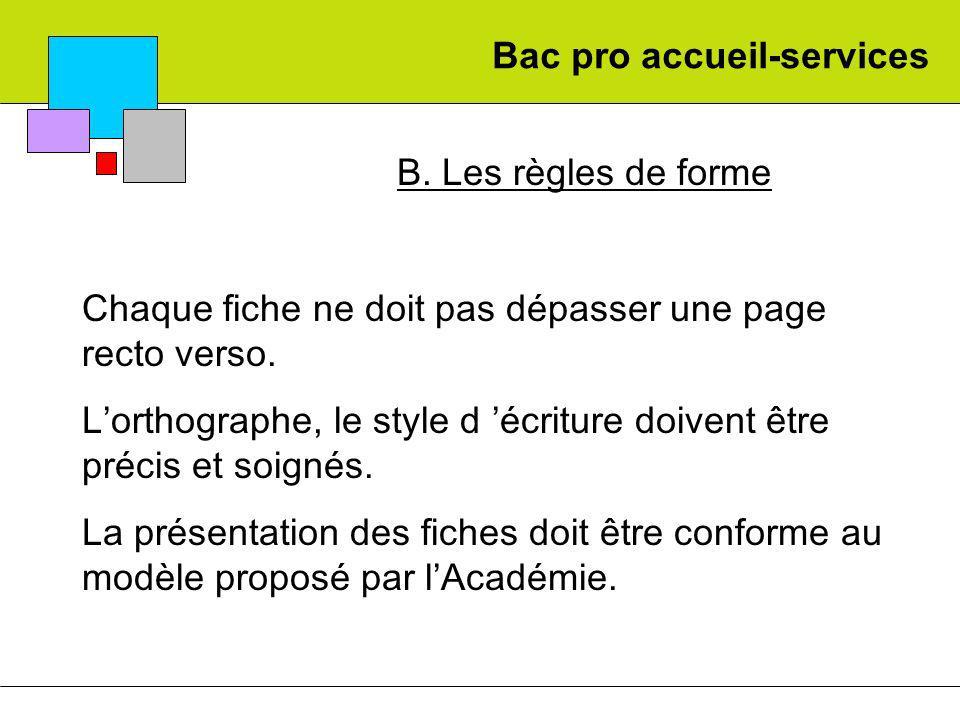 Bac pro accueil-services B. Les règles de forme Chaque fiche ne doit pas dépasser une page recto verso. Lorthographe, le style d écriture doivent être