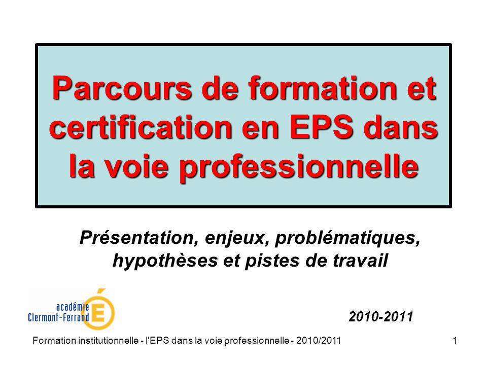 Formation institutionnelle - l'EPS dans la voie professionnelle - 2010/20111 Parcours de formation et certification en EPS dans la voie professionnell