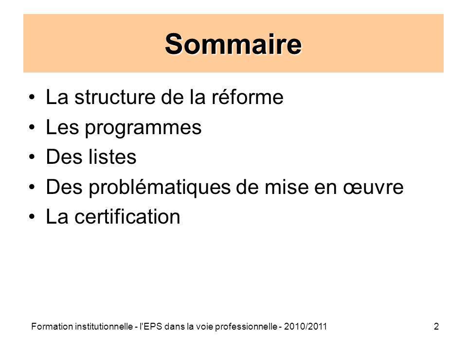 Formation institutionnelle - l'EPS dans la voie professionnelle - 2010/20112 Sommaire La structure de la réforme Les programmes Des listes Des problém