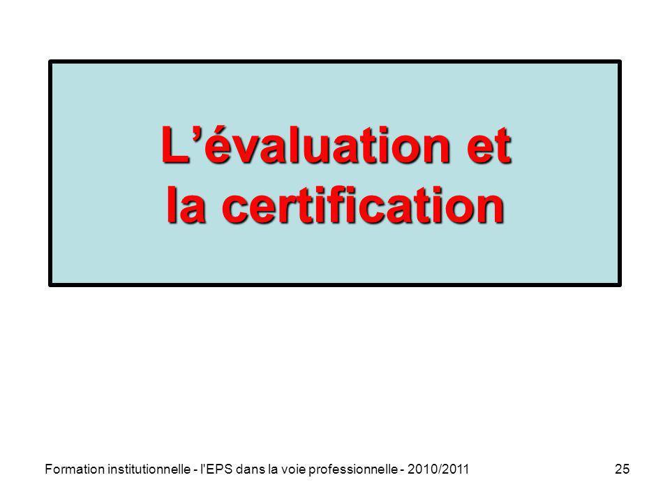 Formation institutionnelle - l'EPS dans la voie professionnelle - 2010/201125 Lévaluation et la certification