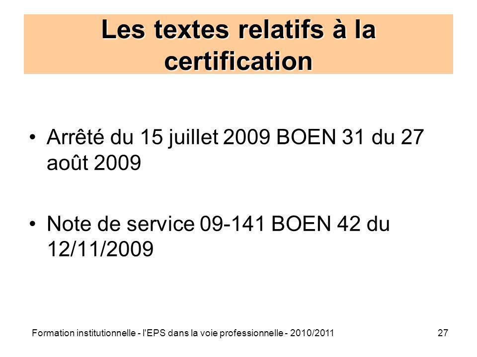 Formation institutionnelle - l'EPS dans la voie professionnelle - 2010/201127 Les textes relatifs à la certification Arrêté du 15 juillet 2009 BOEN 31
