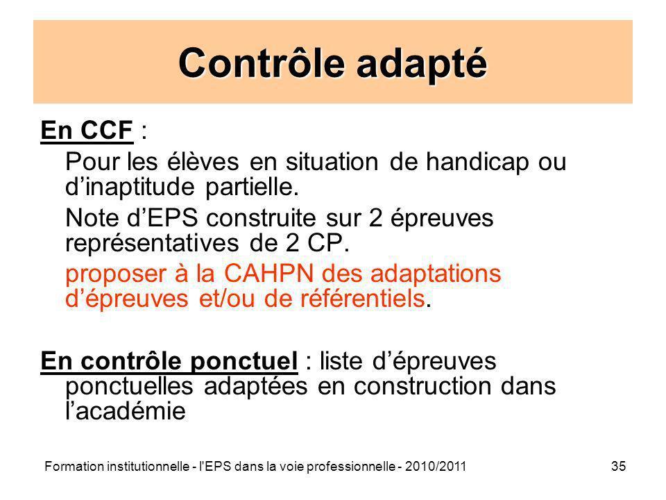 Formation institutionnelle - l'EPS dans la voie professionnelle - 2010/201135 Contrôle adapté En CCF : Pour les élèves en situation de handicap ou din