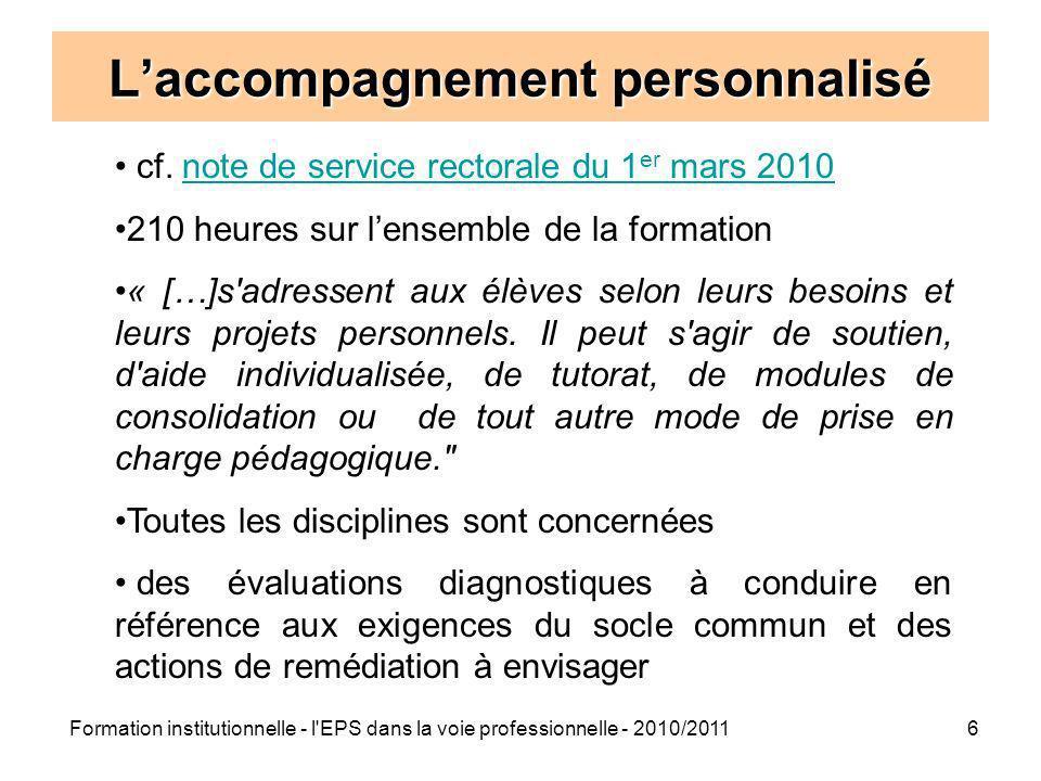 Formation institutionnelle - l'EPS dans la voie professionnelle - 2010/20116 Laccompagnement personnalisé cf. note de service rectorale du 1 er mars 2