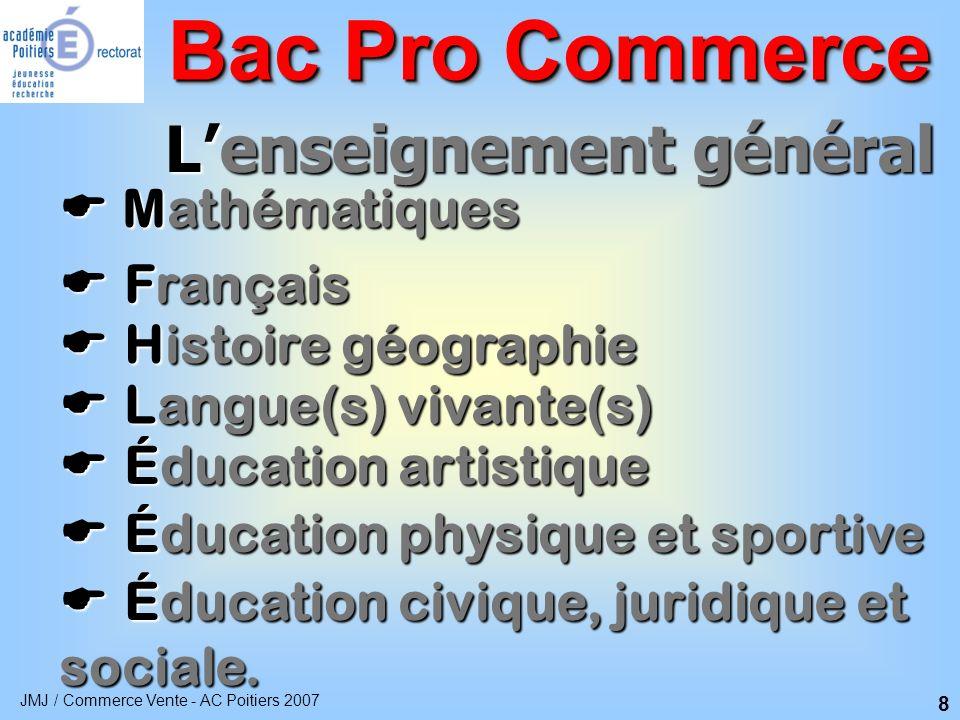 JMJ / Commerce Vente - AC Poitiers 2007 9 Périodes de formation en entreprise Bac Pro Commerce Première année : Première année : - 8 semaines sur 2 périodes Deuxième année : Deuxième année : - 10 semaines sur 2 périodes