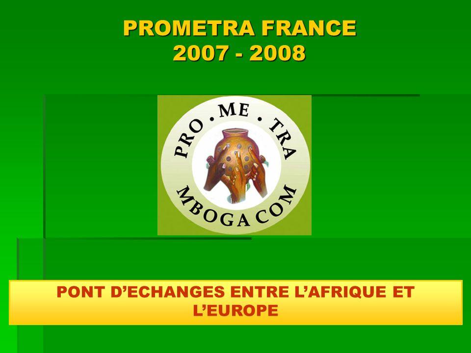 PROMETRA FRANCE 2007 - 2008 PONT DECHANGES ENTRE LAFRIQUE ET LEUROPE