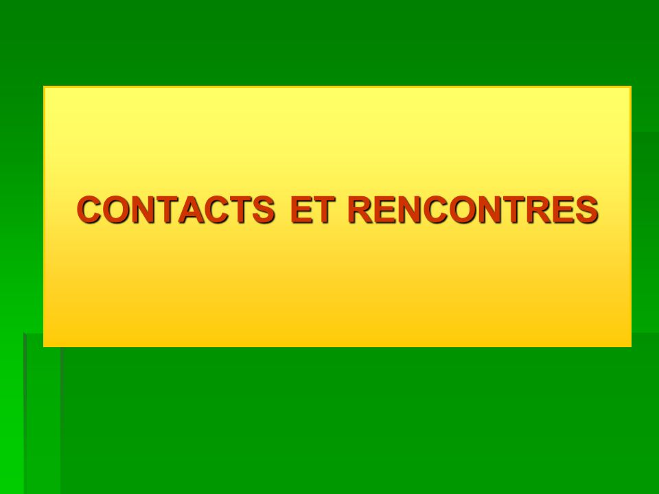 CONTACTS ET RENCONTRES