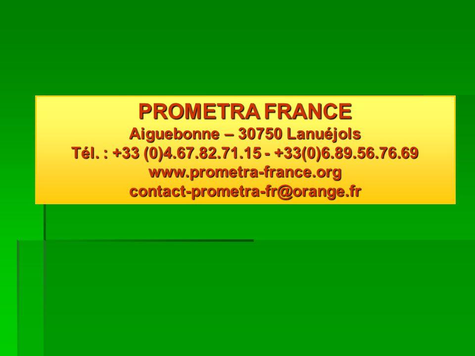 PROMETRA FRANCE Aiguebonne – 30750 Lanuéjols Tél. : +33 (0)4.67.82.71.15 - +33(0)6.89.56.76.69 www.prometra-france.org contact-prometra-fr@orange.fr