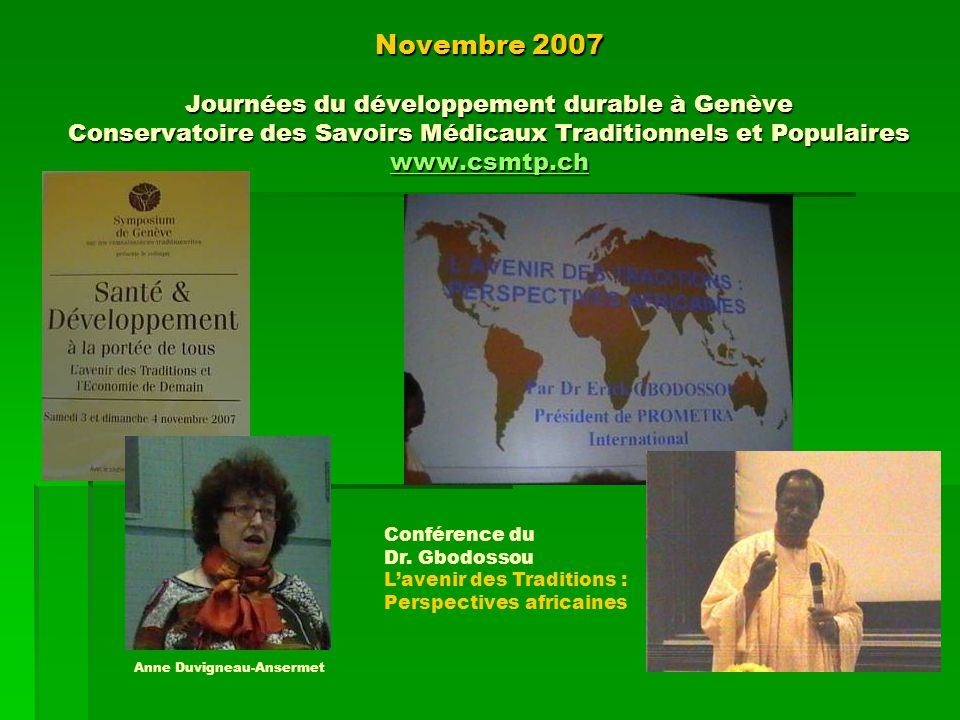 Novembre 2007 Journées du développement durable à Genève Conservatoire des Savoirs Médicaux Traditionnels et Populaires www.csmtp.ch www.csmtp.ch Conf