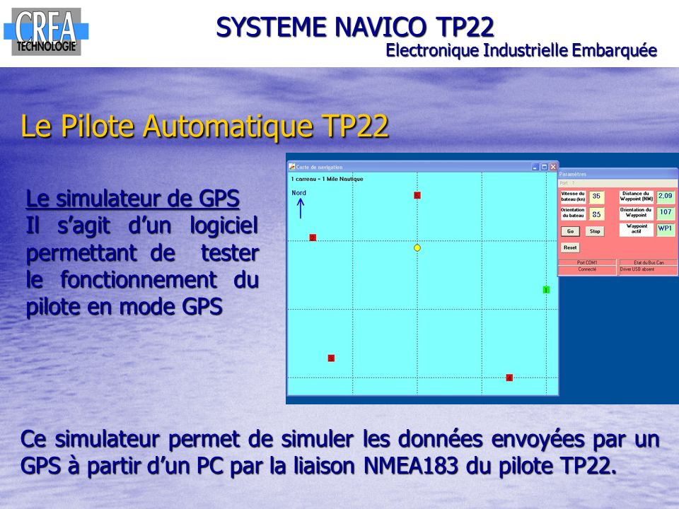 SYSTEME NAVICO TP22 Electronique Industrielle Embarquée Le Pilote Automatique TP22 Le simulateur de GPS Il sagit dun logiciel permettant de tester le