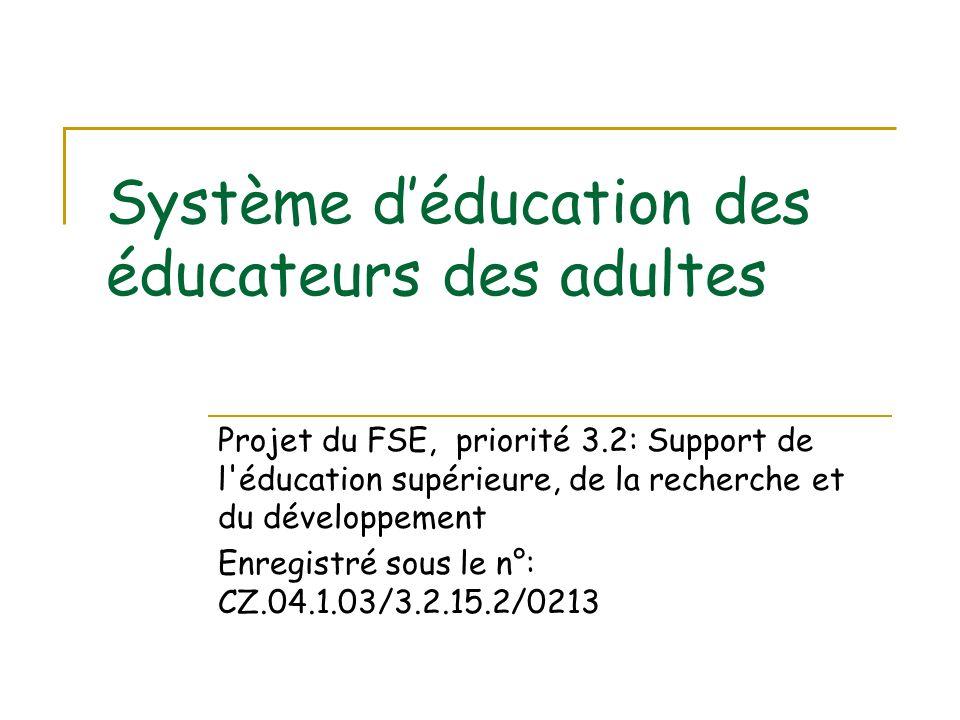 Système déducation des éducateurs des adultes Projet du FSE, priorité 3.2: Support de l'éducation supérieure, de la recherche et du développement Enre