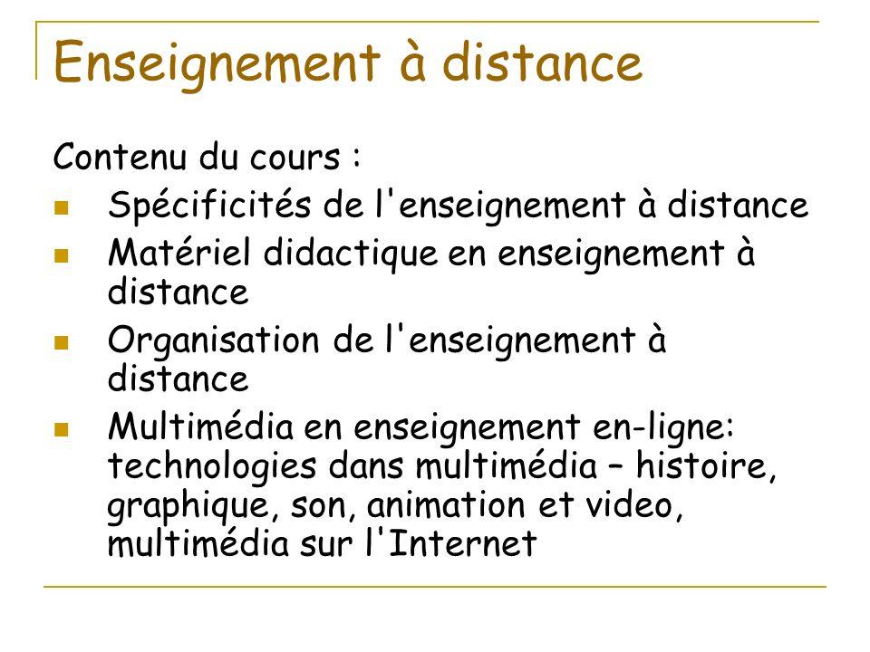 Enseignement à distance Contenu du cours : Spécificités de l'enseignement à distance Matériel didactique en enseignement à distance Organisation de l'