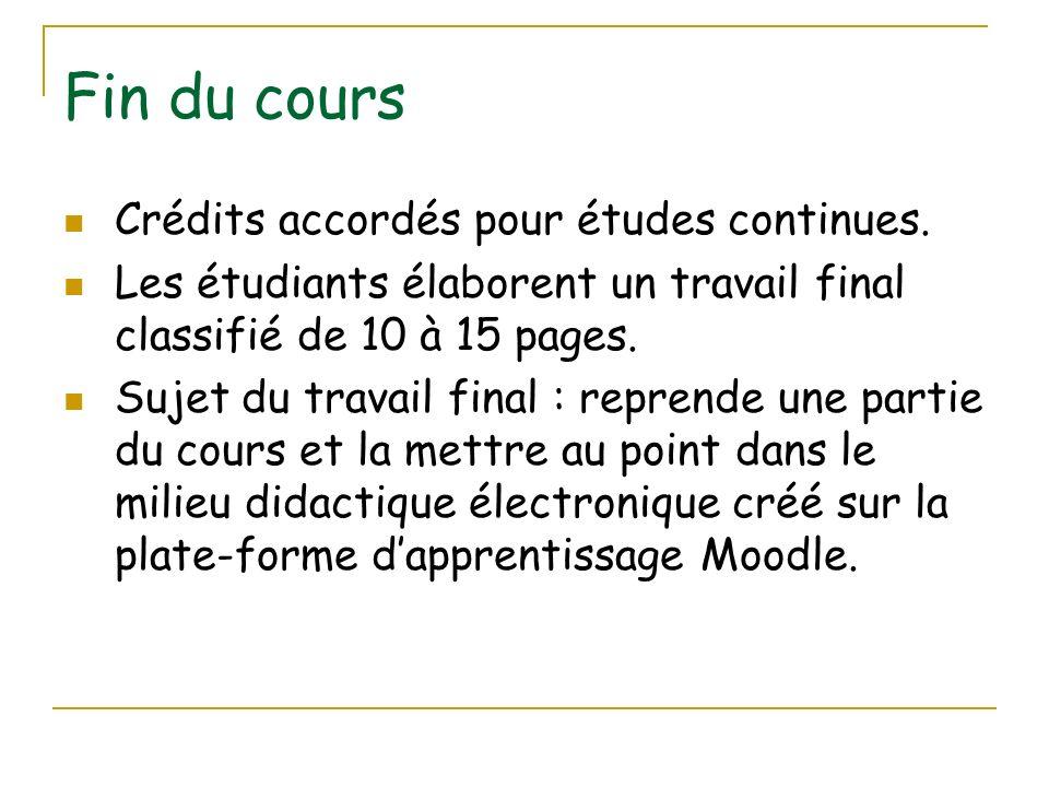 Fin du cours Crédits accordés pour études continues. Les étudiants élaborent un travail final classifié de 10 à 15 pages. Sujet du travail final : rep