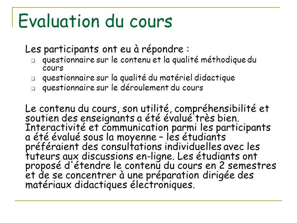 Evaluation du cours Les participants ont eu à répondre : questionnaire sur le contenu et la qualité méthodique du cours questionnaire sur la qualité d