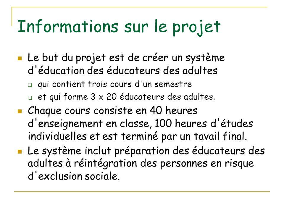 Informations sur le projet Le but du projet est de créer un système d ' éducation des éducateurs des adultes qui contient trois cours d ' un semestre